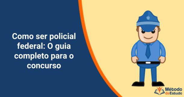 Como ser policial federal - o guia completo para o concurso
