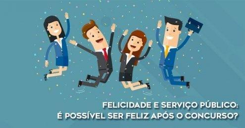 Felicidade e serviço público - é possível ser feliz após o concurso